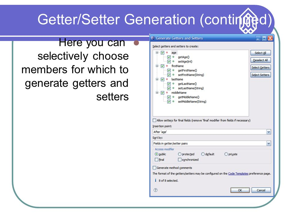 Getter/Setter Generation (continued) Here you can selectively choose members for which to generate getters and setters