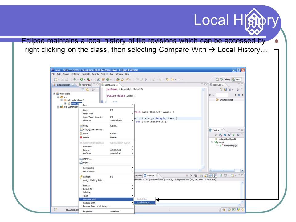 Local History Eclipse maintains a local history of file revisions which can be accessed by right clicking on the class, then selecting Compare With  Local History…