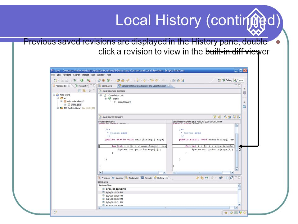 Local History (continued) Previous saved revisions are displayed in the History pane, double click a revision to view in the built-in diff viewer