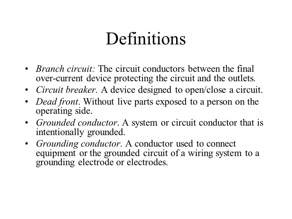 Definitions Branch circuit: The circuit conductors between the final over-current device protecting the circuit and the outlets.