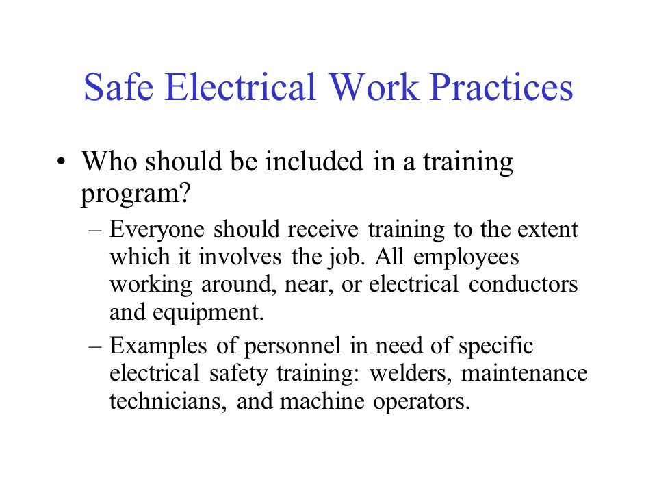 Safe Electrical Work Practices Who should be included in a training program.