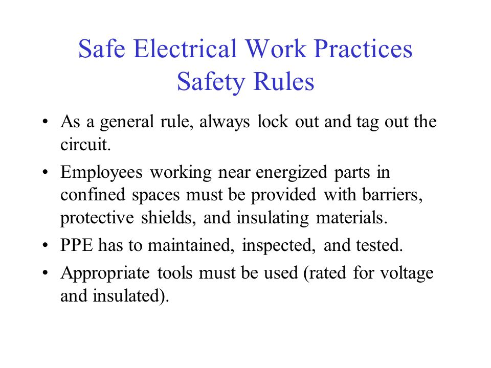 Safe Electrical Work Practices Safety Rules As a general rule, always lock out and tag out the circuit.