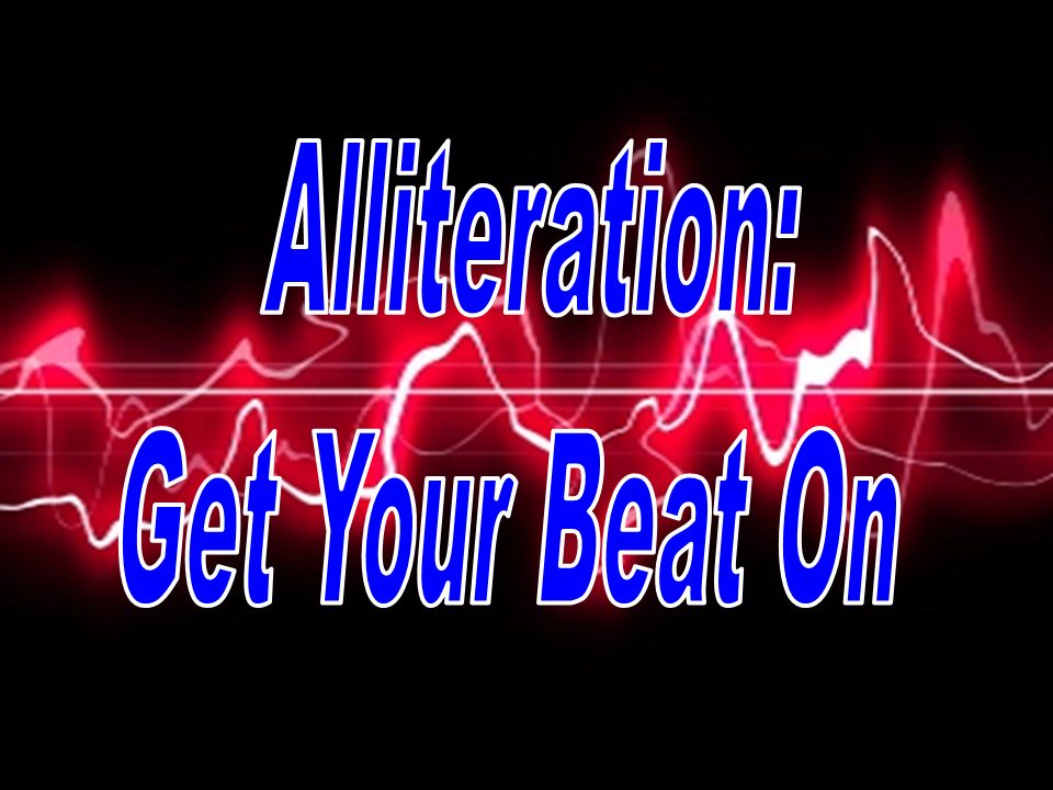 Alliteration  The repetition of words that start with the same
