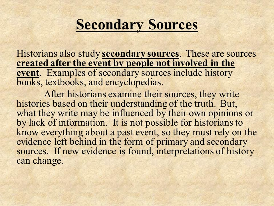 Secondary Sources Historians also study secondary sources.