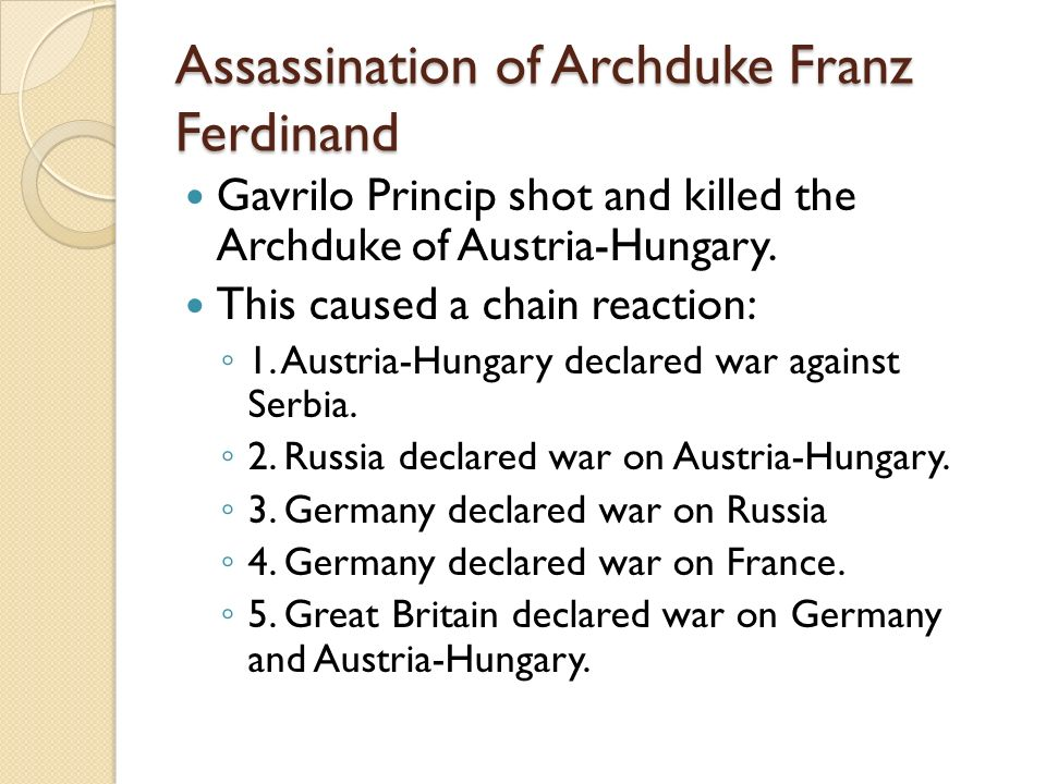 Assassination of Archduke Franz Ferdinand Gavrilo Princip shot and killed the Archduke of Austria-Hungary.
