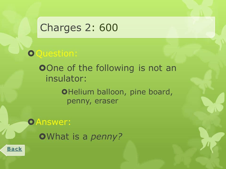 Charges 2: 400  Question:  When static electric charges move off of an object, it is because of this.