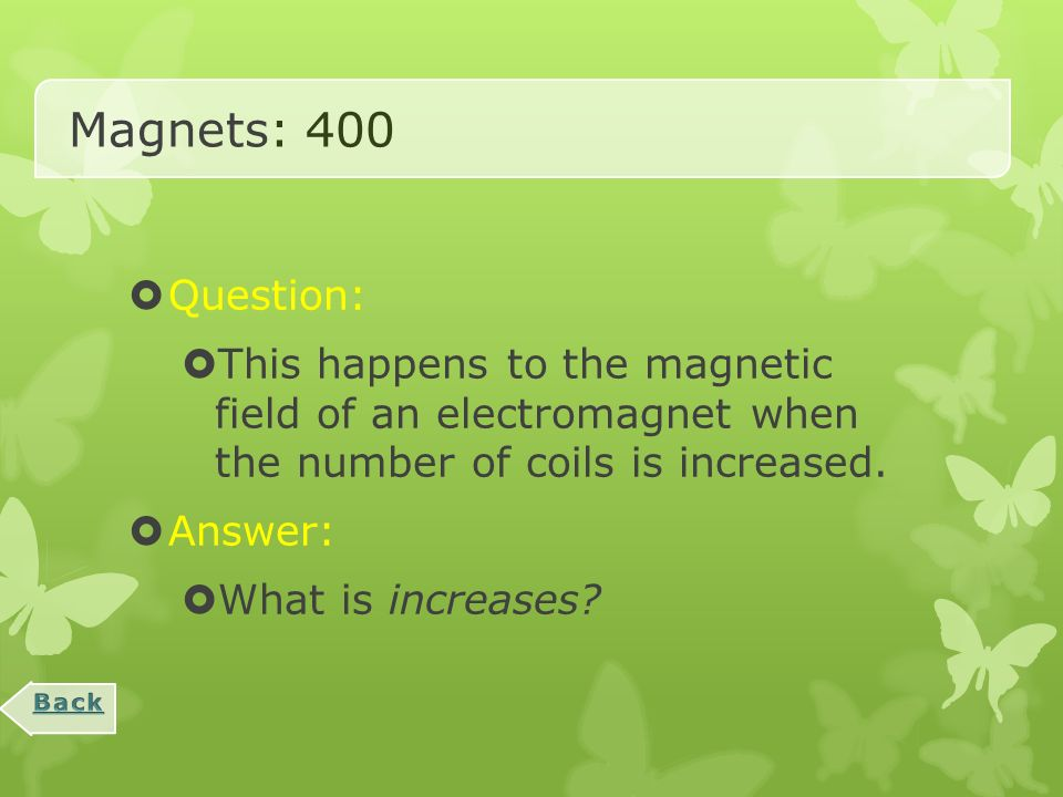 Magnets: 200  Question:  A coil of wire with an iron core placed into it connected to a battery is this.