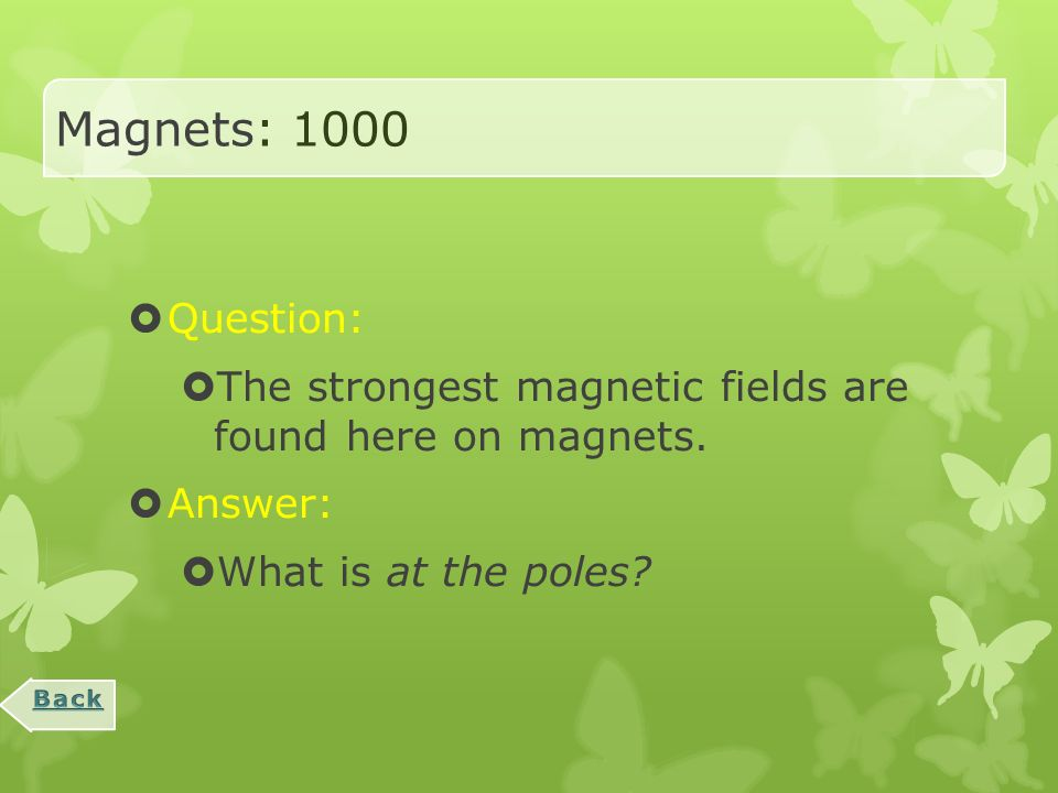 Magnets: 800  Question:  What you get when a magnet is cut in half.