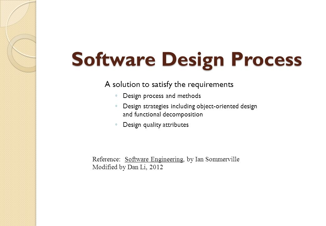 Software Design Process A Solution To Satisfy The Requirements Design Process And Methods Design Strategies Including Object Oriented Design And Functional Ppt Download