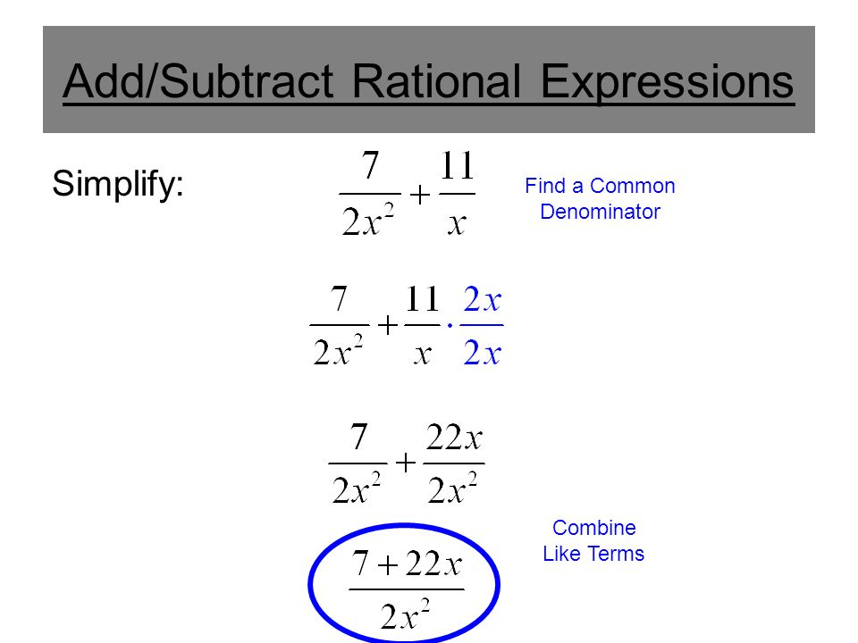 Add/Subtract Rational Expressions Simplify: Find a Common Denominator Combine Like Terms