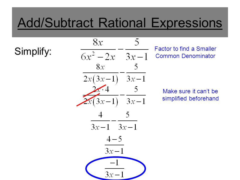 Add/Subtract Rational Expressions Simplify: Factor to find a Smaller Common Denominator Make sure it can't be simplified beforehand