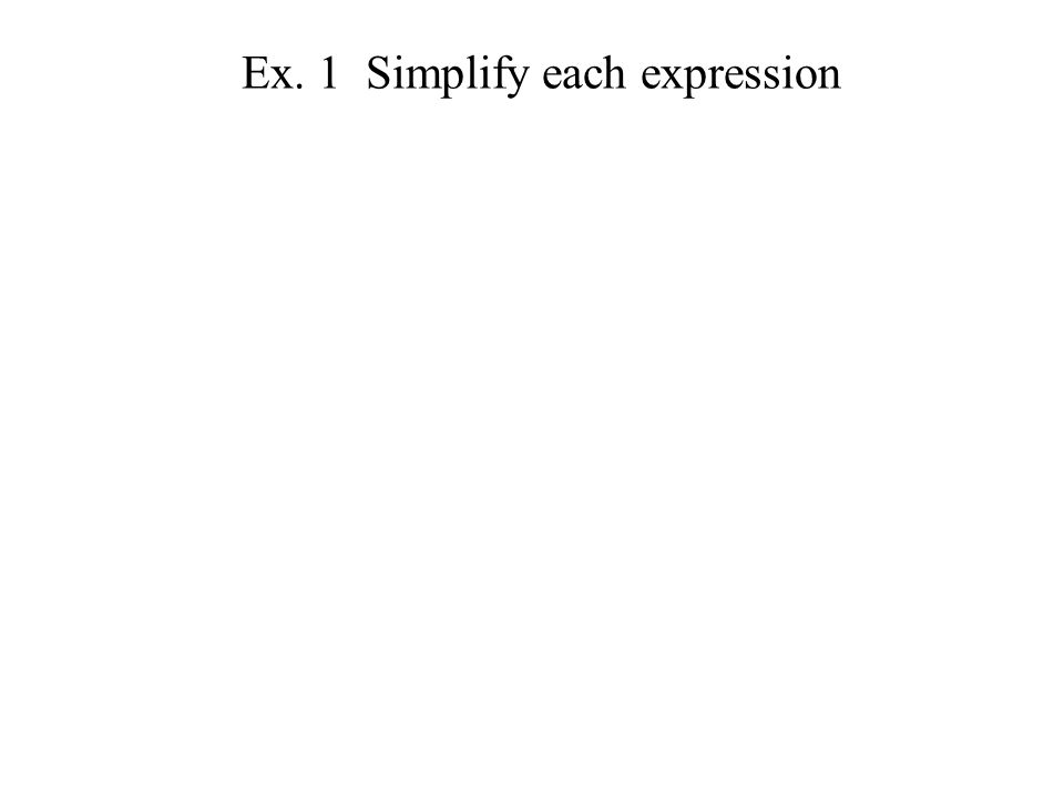 Ex. 1 Simplify each expression