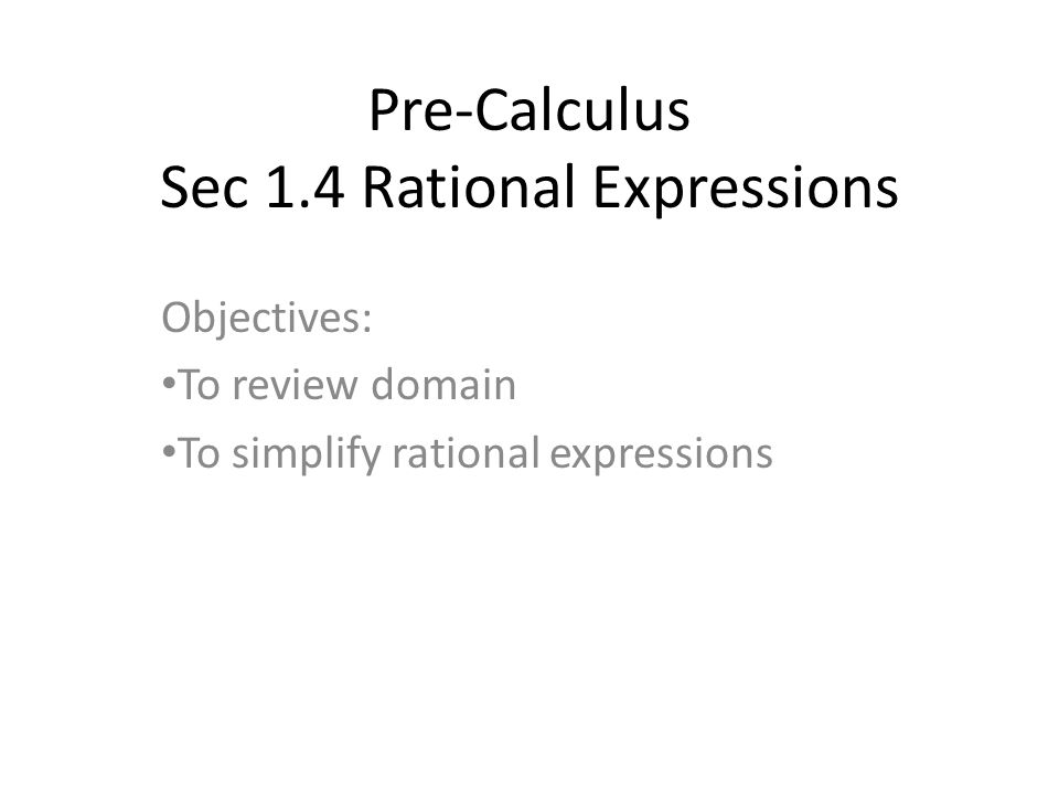 Pre-Calculus Sec 1.4 Rational Expressions Objectives: To review domain To simplify rational expressions
