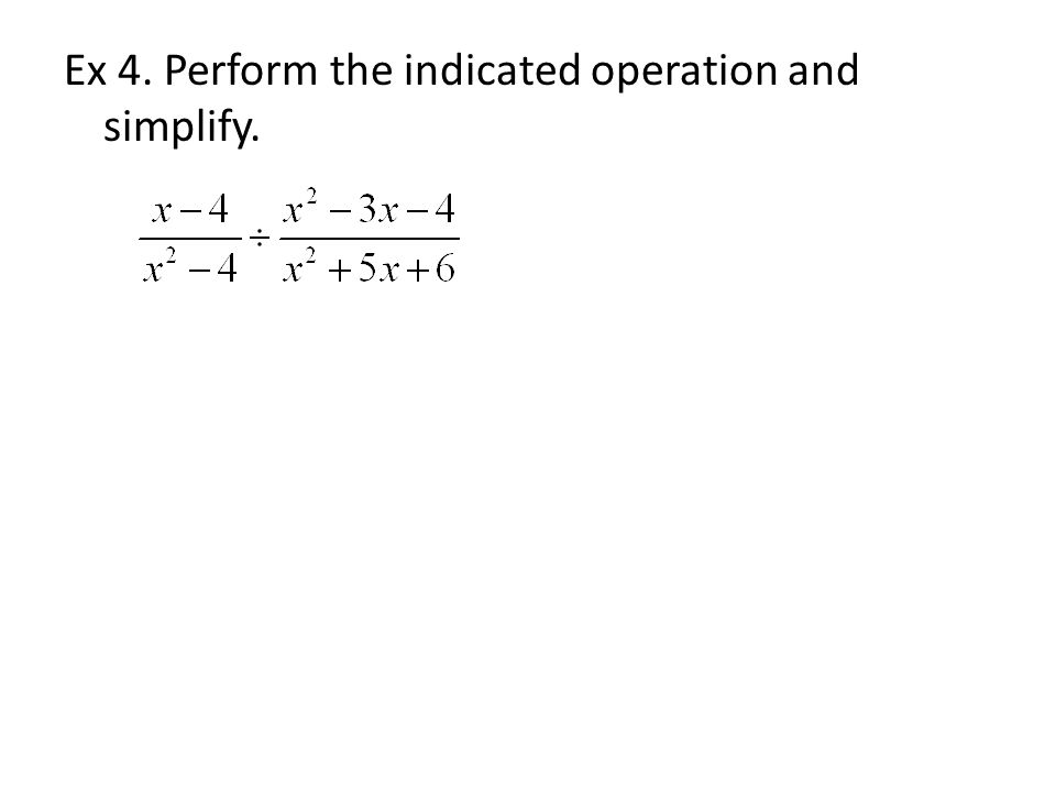 Ex 4. Perform the indicated operation and simplify.