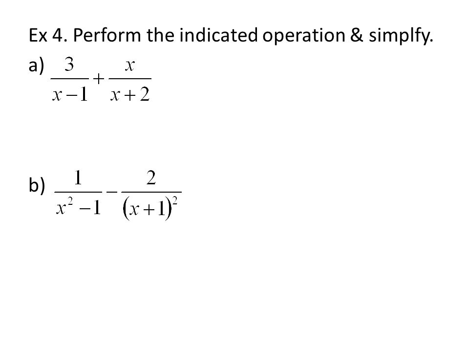 Ex 4. Perform the indicated operation & simplfy. a) b)