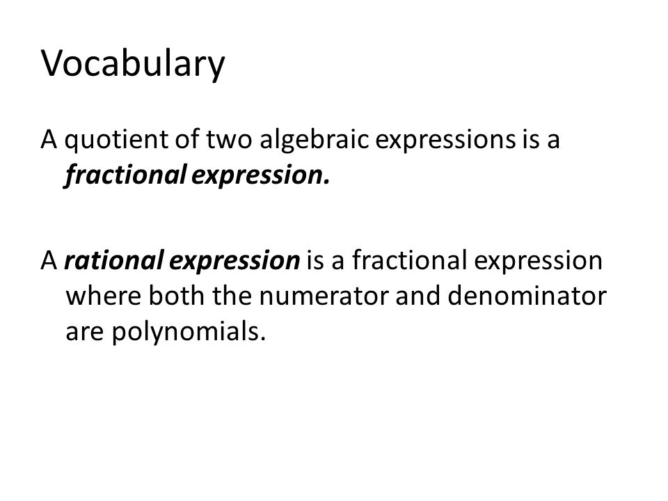 Vocabulary A quotient of two algebraic expressions is a fractional expression.