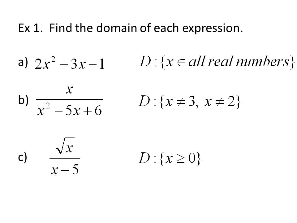 Ex 1. Find the domain of each expression. a) b) c)