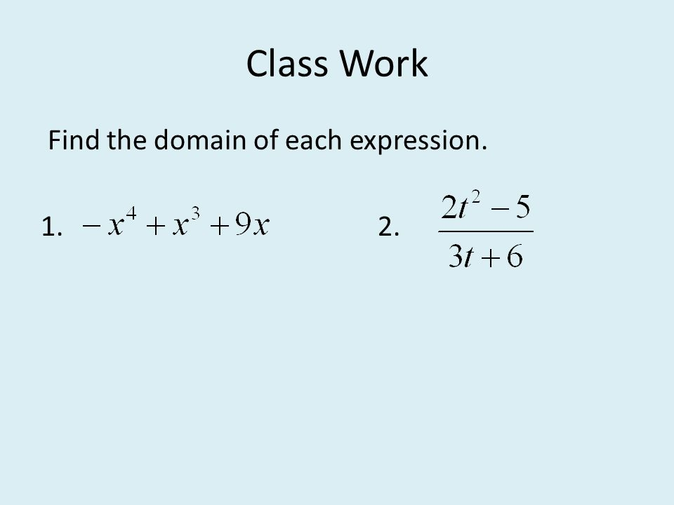 Class Work Find the domain of each expression. 1.2.