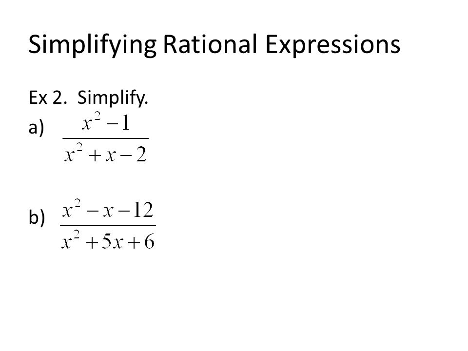 Simplifying Rational Expressions Ex 2. Simplify. a) b)