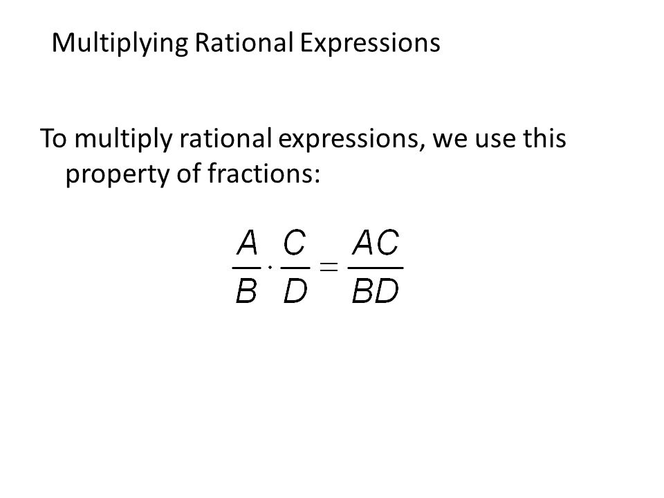To multiply rational expressions, we use this property of fractions: Multiplying Rational Expressions