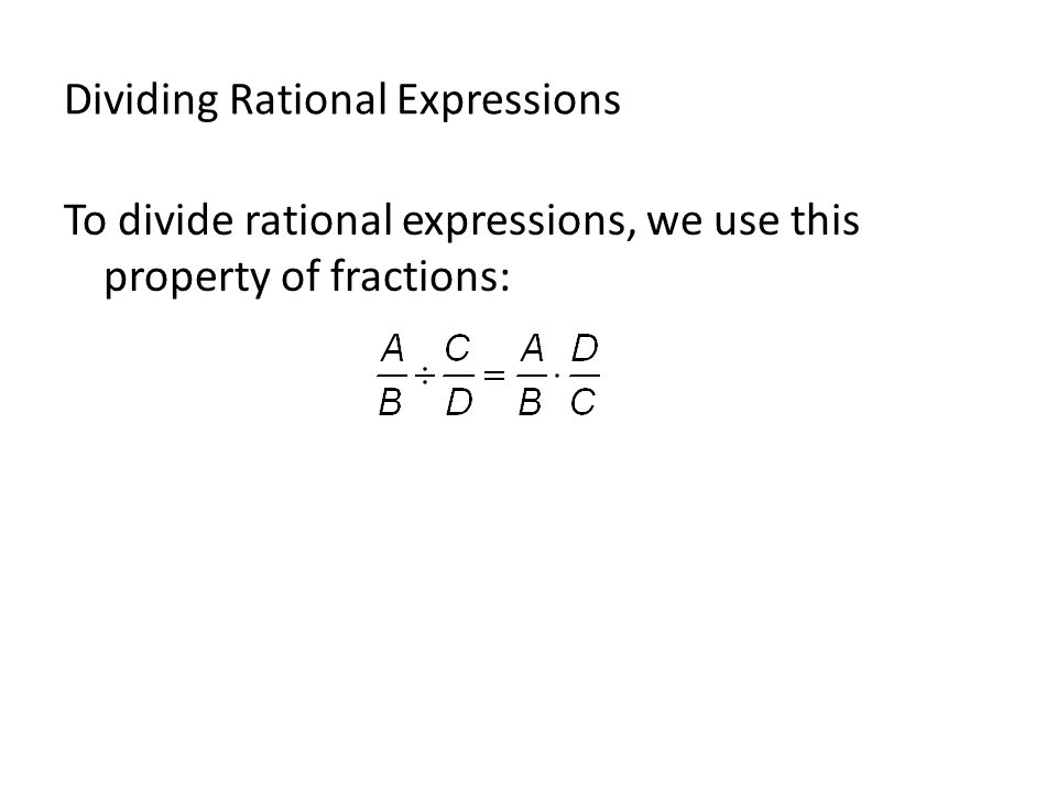Dividing Rational Expressions To divide rational expressions, we use this property of fractions:
