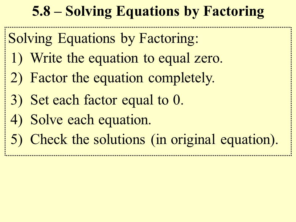 Solving Equations by Factoring: 1) Write the equation to equal zero.