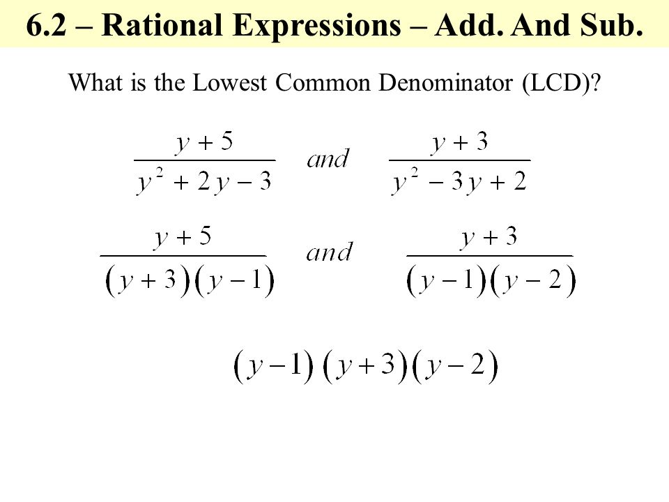 What is the Lowest Common Denominator (LCD) 6.2 – Rational Expressions – Add. And Sub.