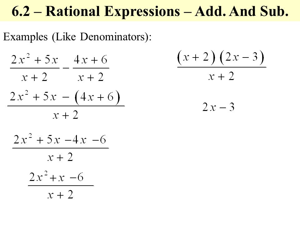 Examples (Like Denominators): 6.2 – Rational Expressions – Add. And Sub.