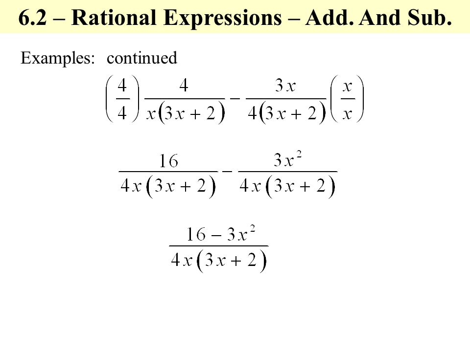 Examples: continued 6.2 – Rational Expressions – Add. And Sub.
