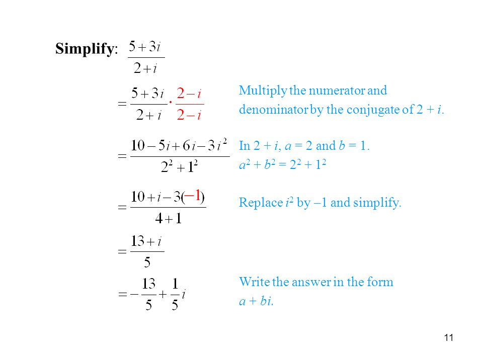11 Example: (5 +3i)/(2+i) Replace i 2 by –1 and simplify.