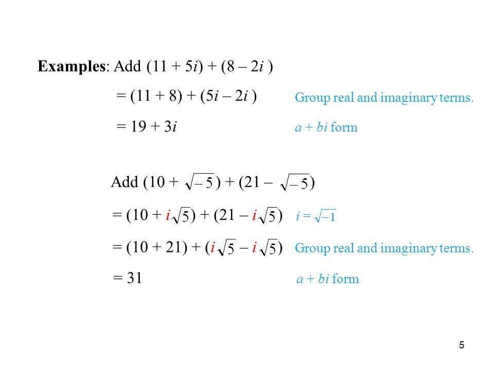 5 Adding Complex Numbers Add (10 + ) + (21 – ) = (10 + i ) + (21 – i ) i = = 31 Group real and imaginary terms.