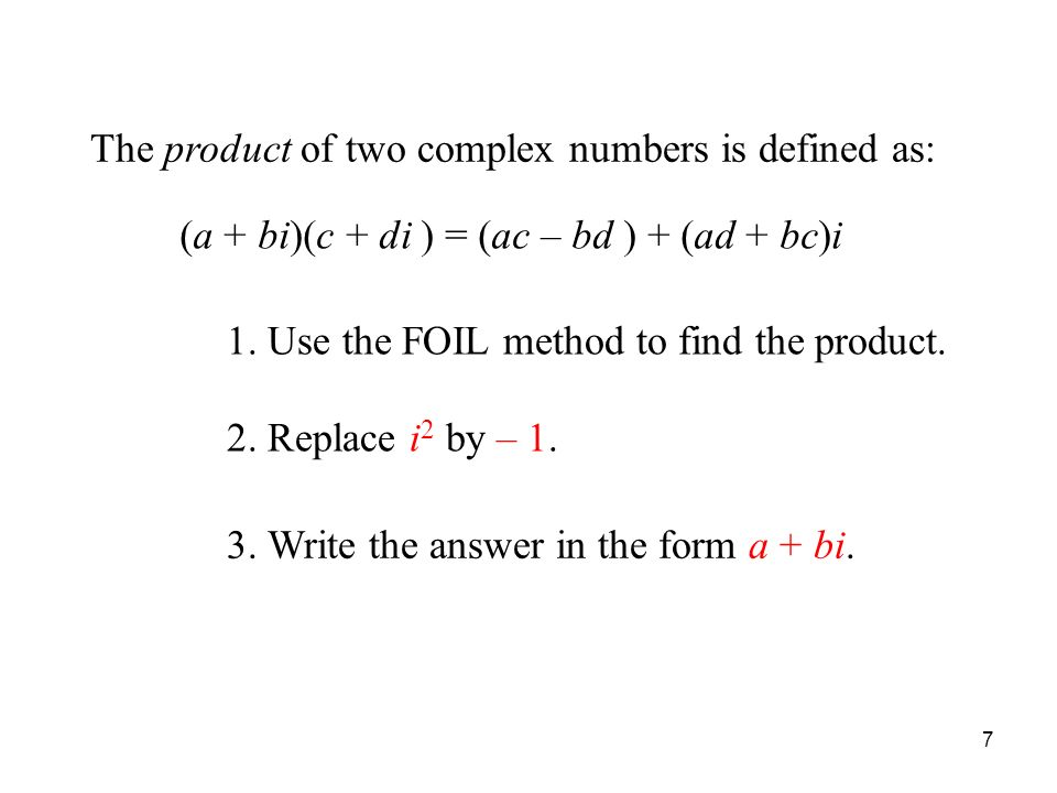 7 Product of Complex Numbers The product of two complex numbers is defined as: 1.