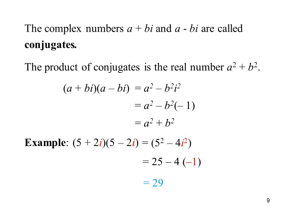 9 Product of Conjugates The complex numbers a + bi and a - bi are called conjugates.