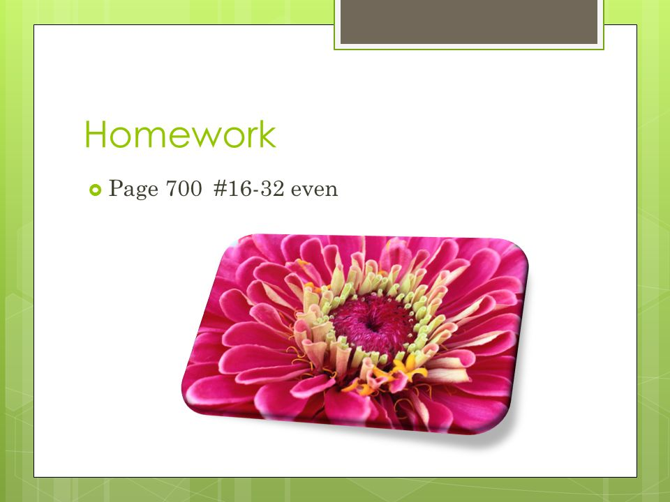 Homework  Page 700 #16-32 even
