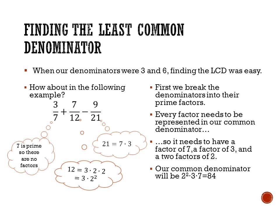  First we break the denominators into their prime factors.
