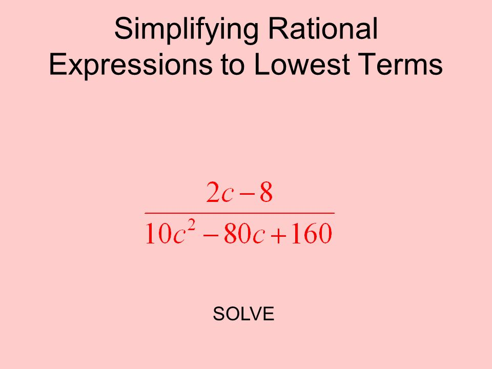 Simplifying Rational Expressions to Lowest Terms SOLVE