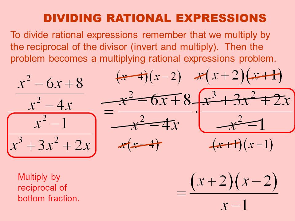 To divide rational expressions remember that we multiply by the reciprocal of the divisor (invert and multiply).