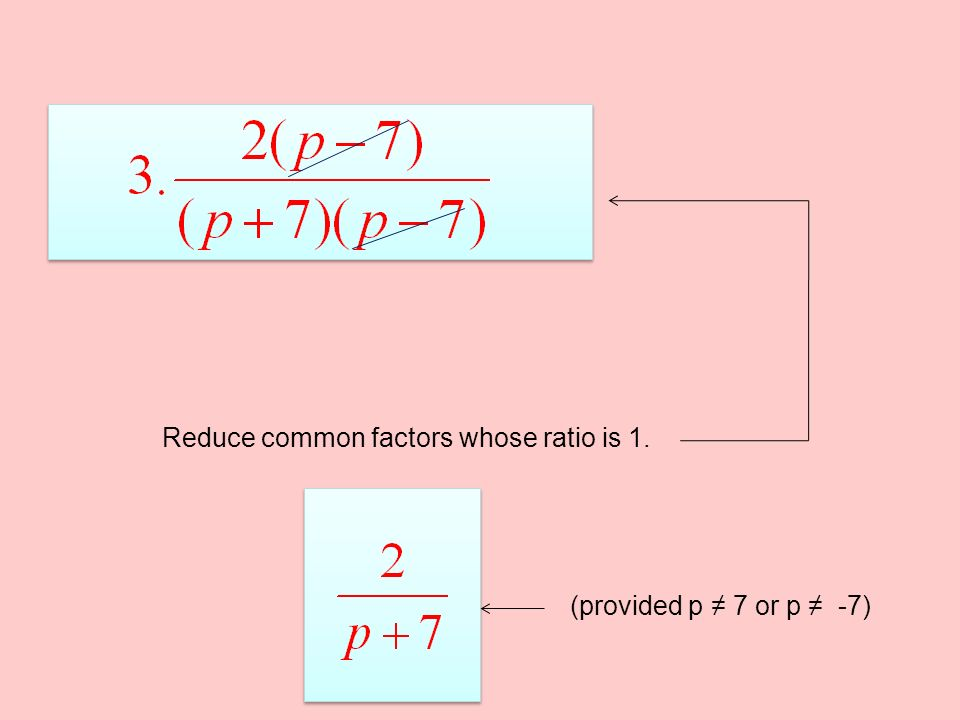 Reduce common factors whose ratio is 1. (provided p ≠ 7 or p ≠ -7)