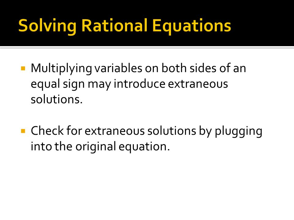  Multiplying variables on both sides of an equal sign may introduce extraneous solutions.