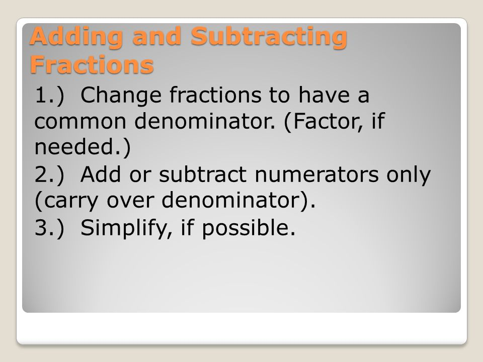 Adding and Subtracting Fractions 1.) Change fractions to have a common denominator.