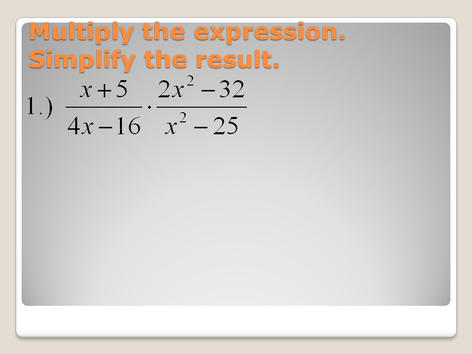 Multiply the expression. Simplify the result.