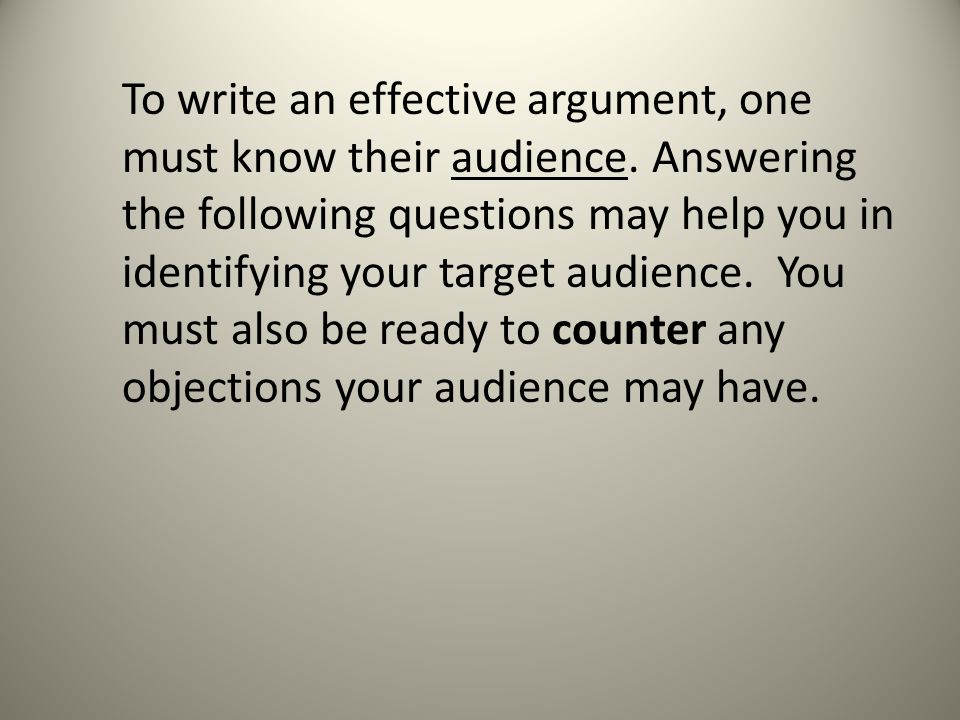 To write an effective argument, one must know their audience.