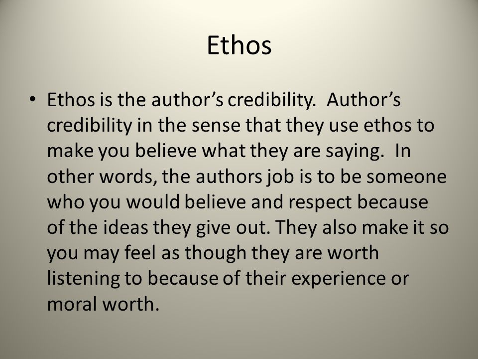 Ethos Ethos is the author's credibility.