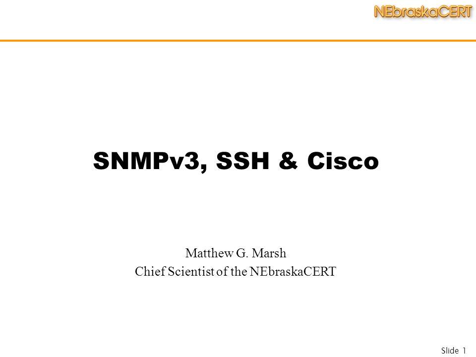 Slide 1 SNMPv3, SSH & Cisco Matthew G  Marsh Chief Scientist of the