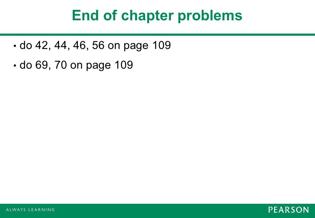 End of chapter problems do 42, 44, 46, 56 on page 109 do 69, 70 on page 109