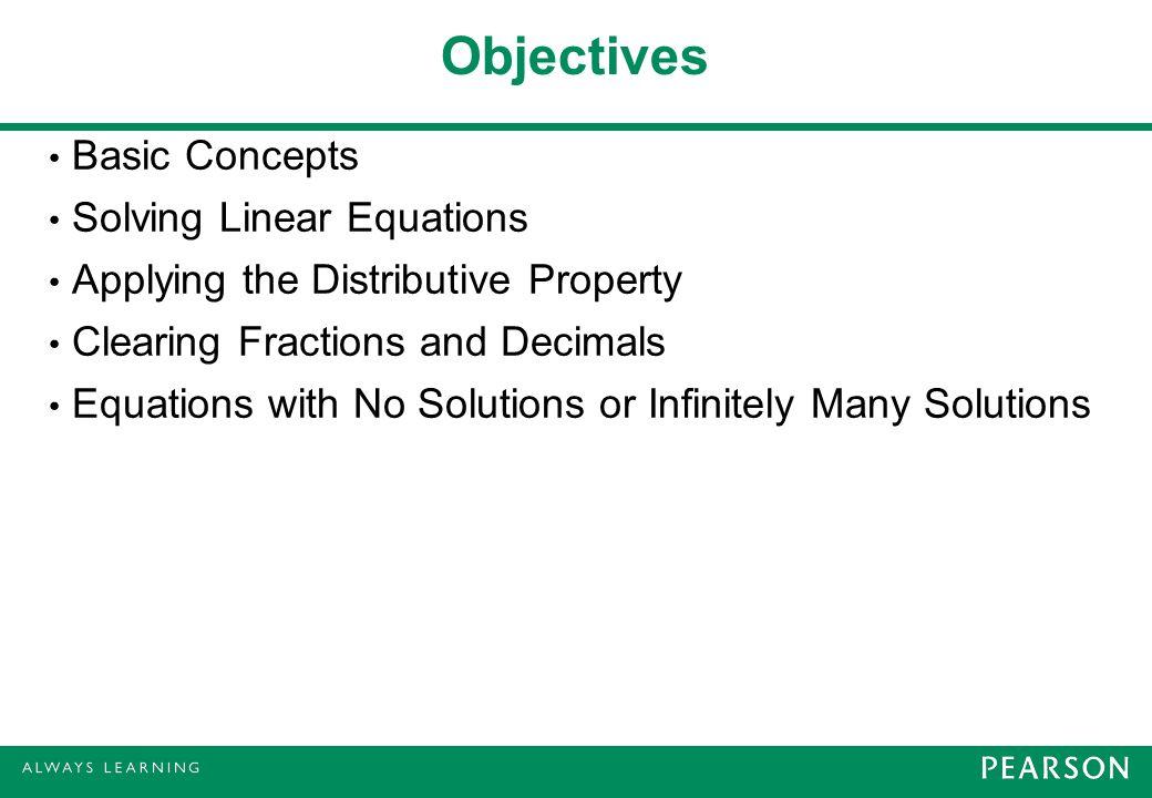 Objectives Basic Concepts Solving Linear Equations Applying the Distributive Property Clearing Fractions and Decimals Equations with No Solutions or Infinitely Many Solutions