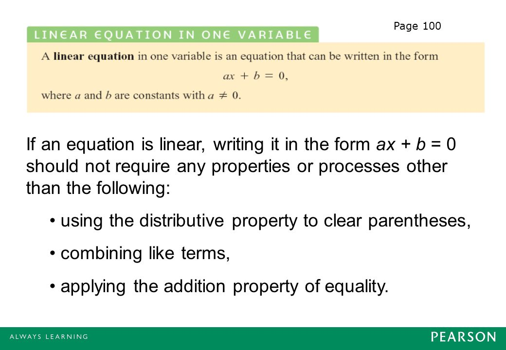 If an equation is linear, writing it in the form ax + b = 0 should not require any properties or processes other than the following: using the distributive property to clear parentheses, combining like terms, applying the addition property of equality.