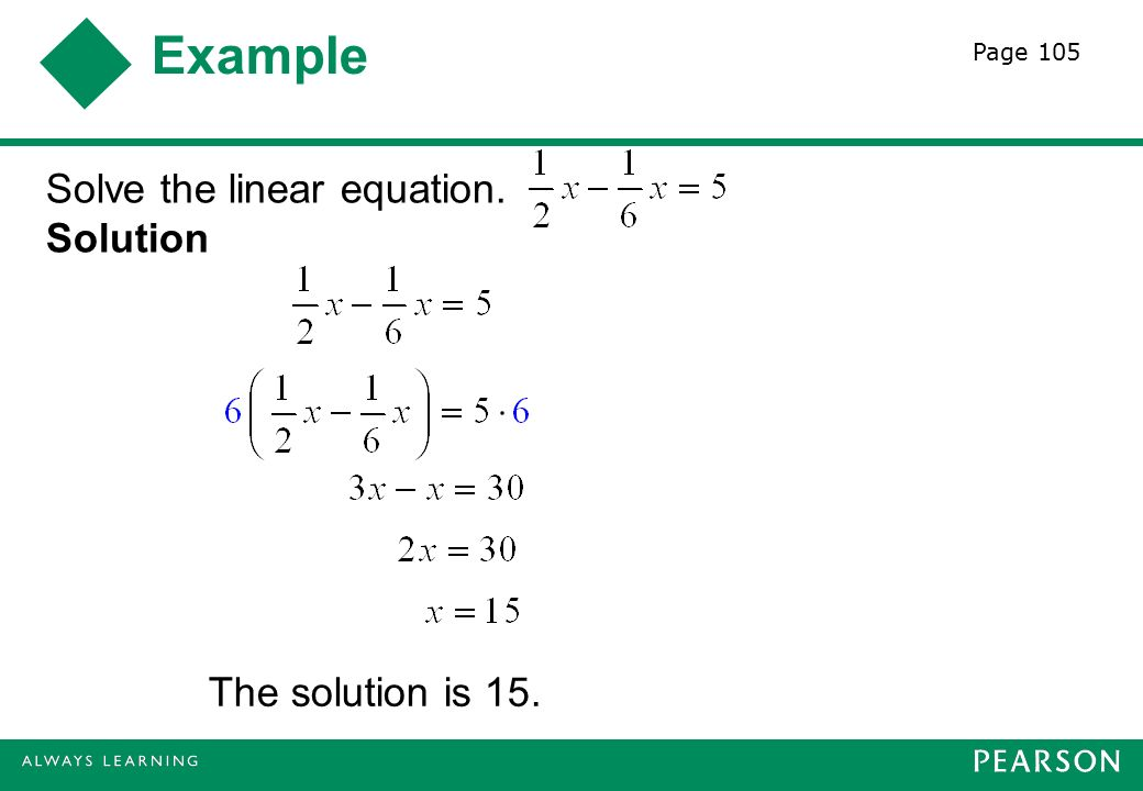 Example Solve the linear equation. Solution The solution is 15. Page 105