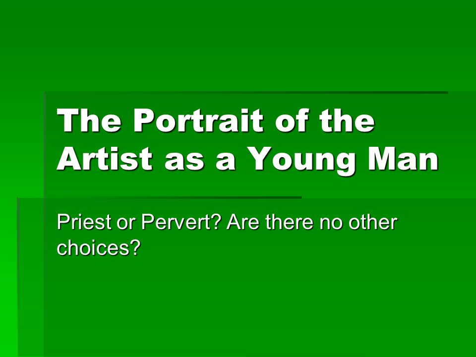 The Portrait Of The Artist As A Young Man Priest Or Pervert Are