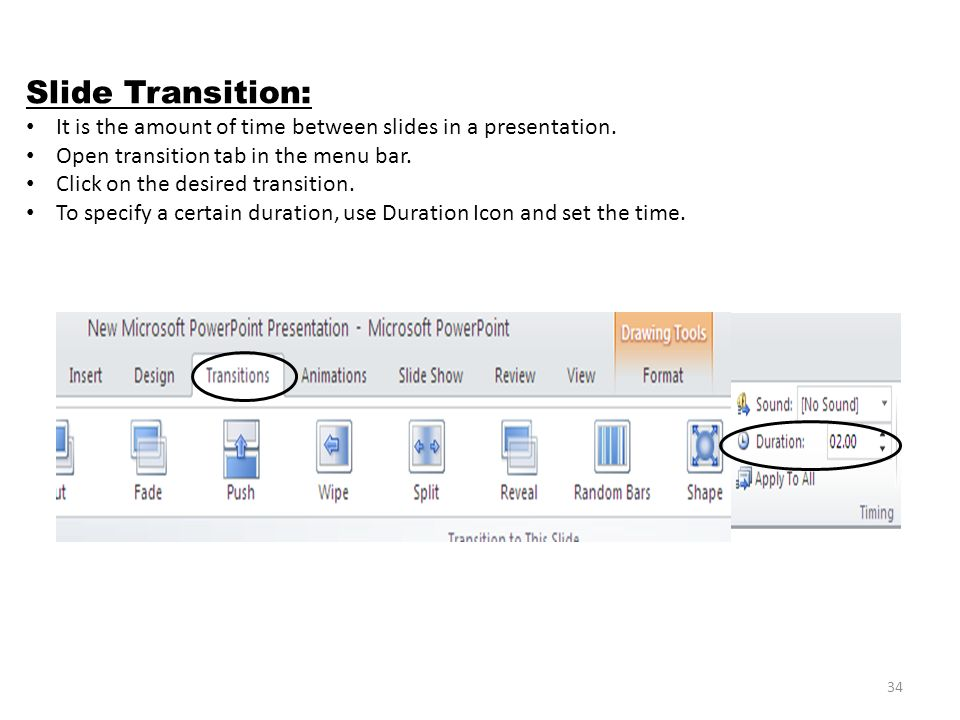34 Slide Transition: It is the amount of time between slides in a presentation.